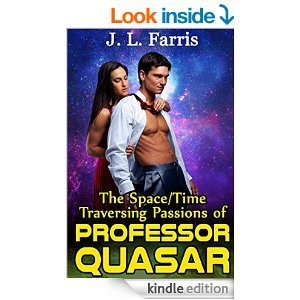 The Space/Time Traversing Passions of Professor Quasar  by  J.L. Farris