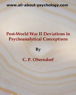 Post-World War II Deviations in Psychoanalytical Conceptions  by  C. P. Oberndorf