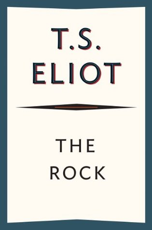 The Rock: A Pageant Play T.S. Eliot