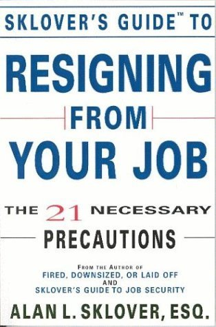Sklovers Guide to Resigning From Your Job: The 21 Necessary Precautions  by  Alan L. Sklover