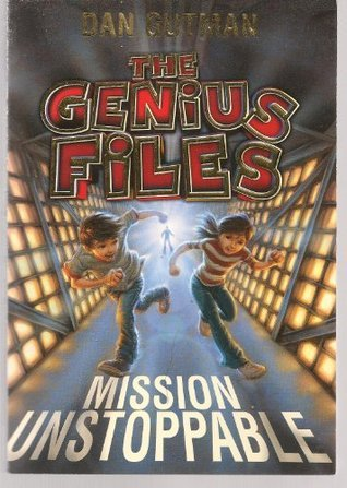 The Genius Files: Mission Unstoppable (The Genius Files, 1) Dan Gutman