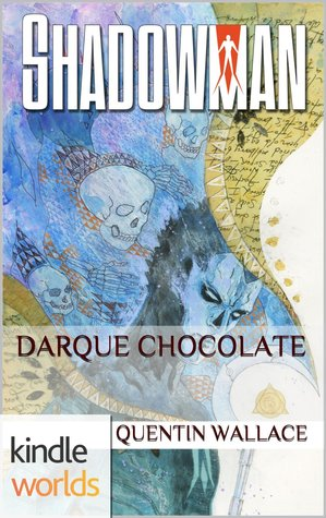 Shadowman: Darque Chocolate  by  Quentin Wallace