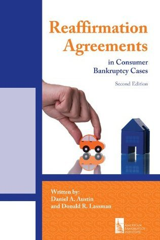 Reaffirmation Agreements in Consumer Bankruptcy Cases, Second Edition  by  Donald R. Lassman
