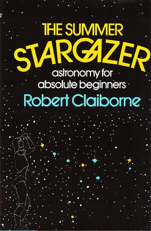 The summer stargazer: Astronomy for absolute beginners Robert Claiborne
