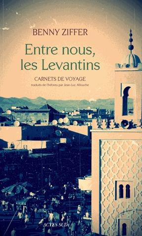 Entre nous, les Levantins - Carnets de voyage  by  Benny Ziffer