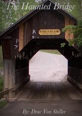 The Haunted Bridge  by  Drac Von Stoller