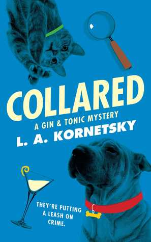 Collared: A Gin & Tonic Mystery  by  L.A. Kornetsky