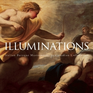 Illuminations: Italian Baroque Masterworks in Canadian Collections  by  Devin Therien
