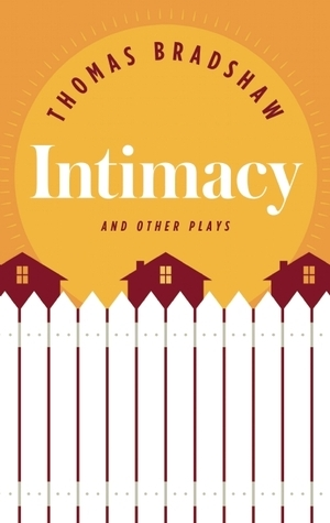 Intimacy and Other Plays  by  Thomas Bradshaw