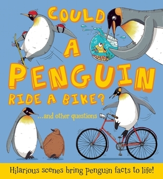 Could a Penguin Ride a Bike?: ...and other questions - Hilarious scenes bring penguin facts to life! Camilla De la Bédoyère