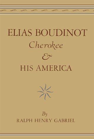 Elias Boudinot Cherokee and His America Ralph Henry Gabriel