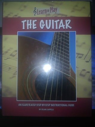 Learn To Play: The Guitar  by  Frank Cappella