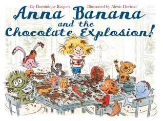 Anna Banana and the Chocolate Explosion Alexis Dormal