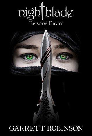 Nightblade: Episode Eight (Nightblade Episodes Book 8) Garrett Robinson