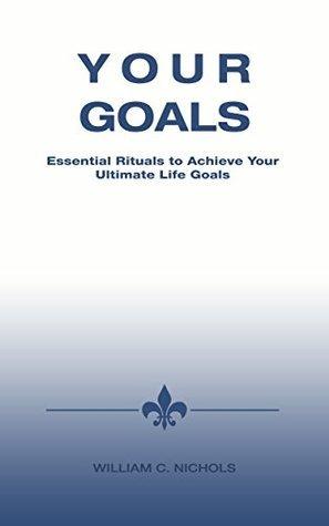Essential Rituals to Achieve Your Ultimate Life Goals William Nichols