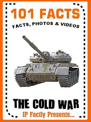 101 Facts... The Cold War for Kids (101 History Facts for Kids Book 12) IP Factly