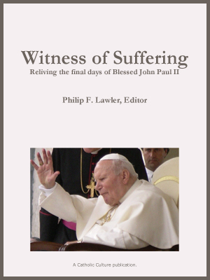 Witness of Suffering: Reliving the Final Days of Blessed John Paul II Philip Lawler