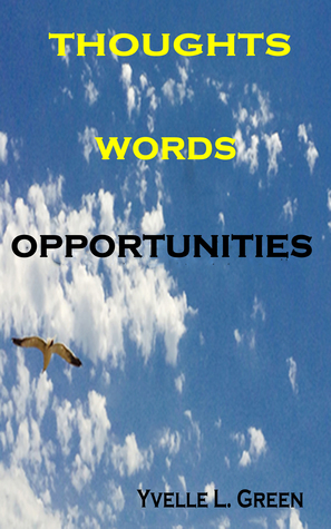 Thoughts, Words, Opportunities  by  Yvelle L. Green