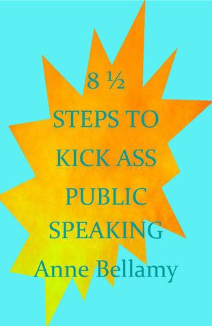 8 1/2 Steps To Kick Ass Public Speaking Anne Bellamy