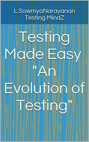 Testing Made Easy: An Evolution of Testing L. SowmyaNarayanan