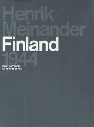 Finland 1944 - Krig, samhälle, känslolandskap Henrik Meinander