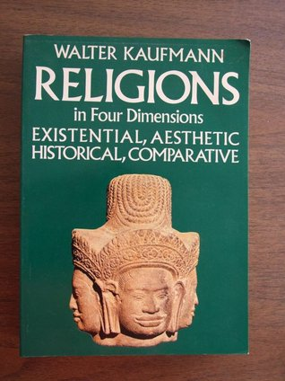 Religions in Four Dimensions: Existential & Aesthetic, Historical & Comparative  by  Walter Kaufmann