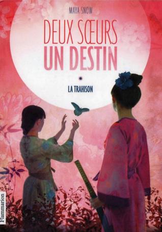 La Trahison (Deux Soeurs, un Destin #1) Maya Snow