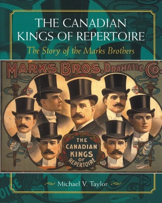 Canadian Kings of Repertoire: The Story of the Marks Brothers Michael V. Taylor