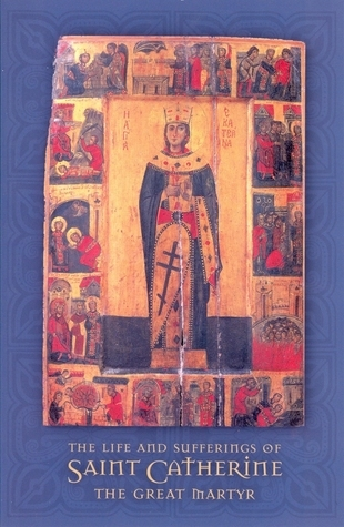 THE LIFE AND SUFFERINGS OF SAINT CATHERINE THE GREAT MARTYR  by  Leonidas Papadopulos