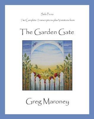 The Garden Gate Piano Song Book Greg Maroney