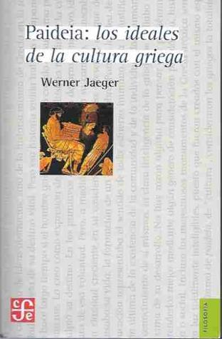 Paideia : los ideales de la cultura griega  by  Werner Wilhelm Jaeger