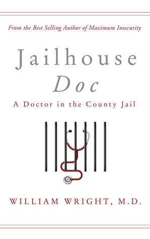 Jailhouse Doc: A Doctor in the County Jail  by  William  Wright