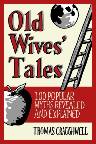 Old Wives Tales: Fact or Folklore? Thomas J. Craughwell