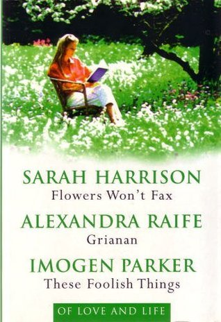 Of Love and Life: Flowers Wont Fax / Grianan / These Foolish Things  by  Sarah Harrison