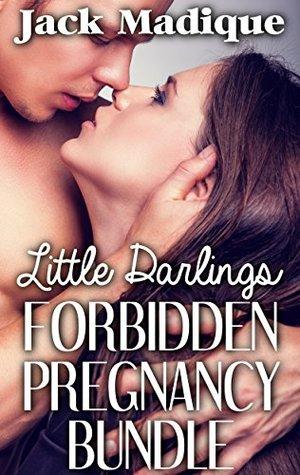 Little Darlings FORBIDDEN PREGNANCY Bundle (Three Book Bundle) (Taboo Forbidden Pregnancy Erotica) Jack Madique