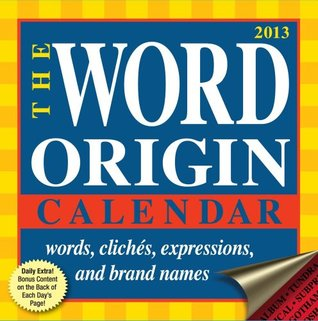 Word Origin 2013 Day-to-Day Calendar: words, cliches, expressions, and brand names  by  Gregory McNamee