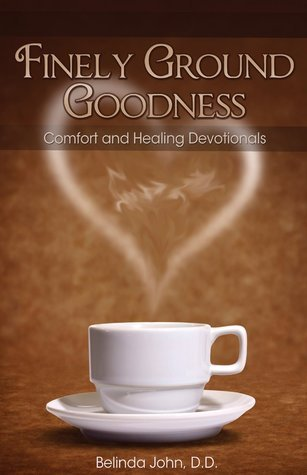 Finely Ground Goodness: Comfort and Healing Devotionals  by  Belinda John