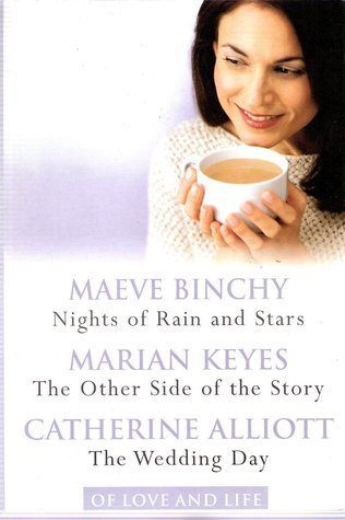 Of Love and Life: Nights of Rain and Stars / The Other Side of the Story / The Wedding Day  by  Maeve Binchy
