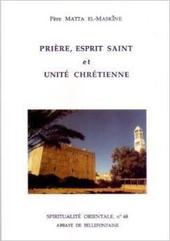 Priere, Esprit Saint Et Unite Chretienne Matta el-Maskine