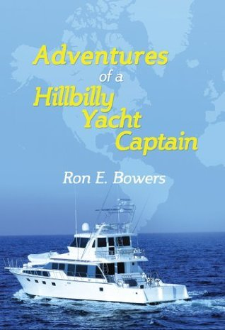 Adventures of a Hillbilly Yacht Captain:  by  Ron Bowers