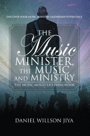 The Music Minister, The Music And Ministry: The Music Ministers Handbook  by  Daniel Willson Jiya