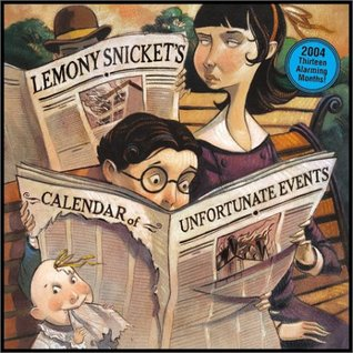 2004 Calendar of Unfortunate Events: Thirteen Alarming Months! (A Series of Unfortunate Events)  by  Lemony Snicket