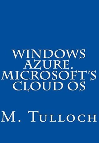 WINDOWS AZURE. Microsofts Cloud OS  by  M. Tulloch