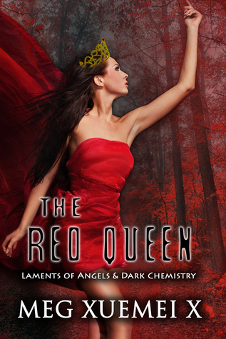The Red Queen (Laments of Angels & Dark Chemistry, #3) Meg Xuemei X