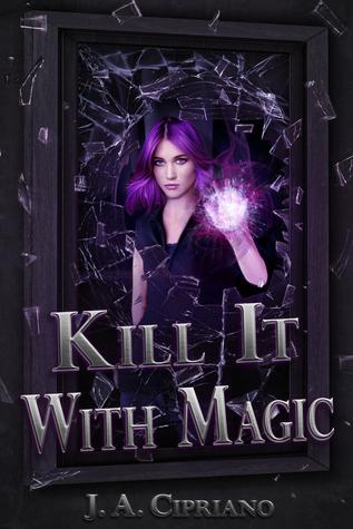 Kill it with Magic J.A. Cipriano