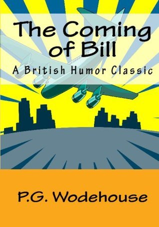 The Coming Of Bill: A British Humor Classic  by  P.G. Wodehouse