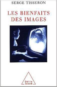 Les Bienfaits des images Serge Tisseron