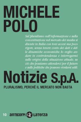 Notizie S.p.A. - Pluralismo, perchè il mercato non basta Michele Polo