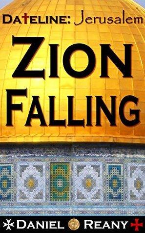 Dateline: Jerusalem - Zion Falling Daniel Reany
