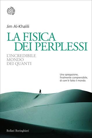 La fisica dei perplessi: Lincredibile mondo dei quanti Jim Al-Khalili